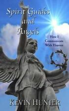 Spirit Guides and Angels : How I Communicate with Heaven by Kevin Hunter...