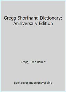 Gregg Shorthand Dictionary: Anniversary Edition by Gregg, John Robert