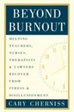 Beyond Burnout: Helping Teachers, Nurses, Therapists and Lawyers Recover from St