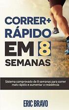 Como Correr Mais Rápido Em 8 Semanas : Sistema Comprovado de 8 Semanas para...