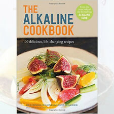 The Alkaline Cookbook: 100 Delicious, Life-Changing Recipes Book, New Hardback