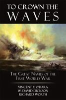 To Crown the Waves: The Great Navies of the First World War by Vincent P O'Hara