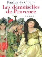 Les Demoiselles De Provence Patrick De Carolis Plon 2005