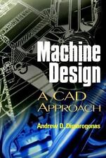 Machine Design : A CAD Approach by Andrew D. Dimarogonas (2000, Hardcover)