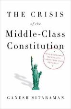The Crisis of the Middle-Class Constitution : Why Income (Hardcover, 2017)
