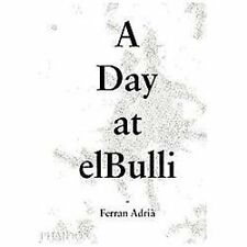 A Day at elBulli: An Insight into the Ideas, Methods, and Creativity of Ferran A
