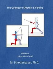 The Geometry of Archery and Fencing by M. Schottenbauer (2014, Paperback)