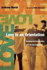 Love Is an Orientation : Elevating the Conversation with the Gay Community by.