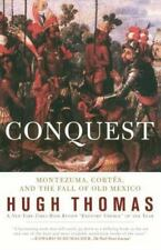 Conquest : Cortes, Montezuma, and the Fall of Old Mexico by Hugh Thomas...