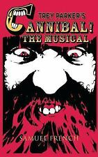 Trey Parker's Cannibal! the Musical by Trey Parker and New Cannibal Society...