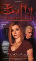 These Our Actors (Buffy the Vampire Slayer) by Dori Kogler, Ashley McConnell, Pa