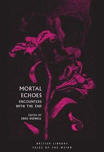 Mortal Echoes: Encounters With the End Tales of the Weird Greg Buzwell