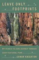 Leave Only Footprints : My Acadia-to-Zion Journey Through Every National Park...