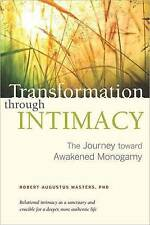 Transformation Through Intimacy: The Journey Toward Mature Monogamy by Robert Augustus Masters (Paperback, 2012)