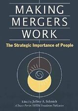 Making Mergers Work: The Strategic Importance of People