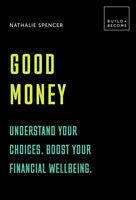 Good Money (Build and Become) '20 thought-provoking lessons Spencer, Nathalie