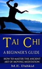 Tai Chi: a Beginner's Guide : How to Master the Ancient Art of Moving...