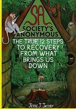 NEW Society's Anonymous: The True 12 Steps To Recovery From What Brings Us Down