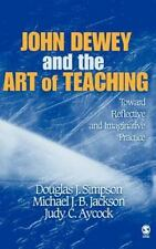 John Dewey and the Art of Teaching : Toward Reflective and Imaginative...