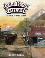 Gold Rush Gateway: Skagway and Dyea Alaska [ Cohen, Stan B. ] Used - VeryGood
