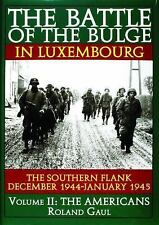 Battle of the Bulge in Luxembourg - The Southern Flank - Dec '44 Jan '45 Vol II