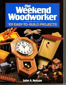 The Weekend Woodworker - 101 Easy to Build Projects - Paperback