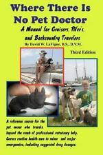 Where There Is No Pet Doctor : A Manual for Cruisers, Rver's, and Backcountry...