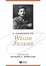 Blackwell Companions to Literature and Culture Ser.: A Companion to William Faulkner by Richard C. Moreland (2007, Hardcover)