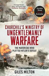 Churchill's Ministry of Ungentlemanly Warfare: The Mavericks who Plotted Hitler'