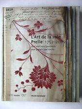 L'ART DE LA SOIE - PRELLE 1752 - 2002 DES ATELIERS LYONNAIS AUX PALAIS PARISIENS