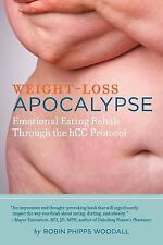 Weight-Loss Apocalypse: Emotional Eating Rehab Through The Hcg Protocol: By R...
