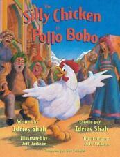 Silly Chicken/el Pollo Bobo: By Shah, Idries Jackson, Jeff Wirkala, Rita