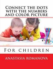 Connect the Dots with the Numbers and Color Picture : For Children by...