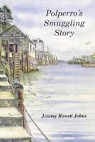 Polperro's Smuggling Story by Jeremy Rowett Johns   Paperback Book   97809530012