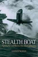 Stealth Boat : Fighting the Cold War in a Fast Attack Submarine by Gannon McHale
