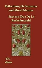 Reflections; or Sentences and Moral Maxims by François de La Rochefoucauld...
