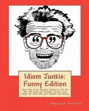 Idiom Junkie: Funny Edition: By Hagopian Institute