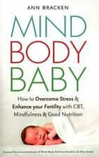 Mind Body Baby: How to Overcome Stress & Enhance Your Fertility with CBT, Mindfu