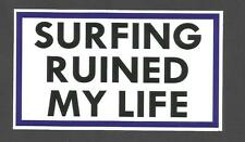 """SURFING RUINED MY LIFE"" DECAL / STICKER VINYL Surfboard Panel Van Kombi SURF !!"