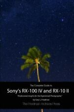 The Complete Guide to Sony's RX-100 IV and RX-10 II (B&w Edition) by Gary L....