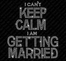 I Can't Keep Calm I Am Getting Married Rhinestone Bling Iron on Heat Transfer
