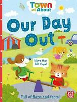 Our Day Out: A board book filled with flaps and facts (Town and About) by Archer