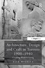 Architecture, Design and Craft in Toronto 1900-1940: Creating Modern Living by