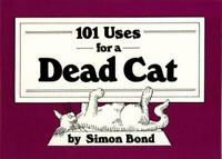 101 Uses for a Dead Cat by Bond, Simon , Paperback