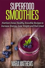 Superfood Smoothie: Nutrient Dense Healthy Smoothie Recipes to Increase Energy,