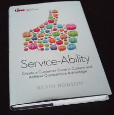 Kevin Robson: SERVICE-ABILITY: CREATE A CUSTOMER CENTRIC CULTURE AND ACHIEVE COM