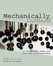 Mechanically Inclined : Building Grammar, Usage, and Style into Writer's Worksh…
