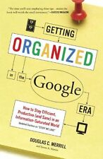 Getting Organized in the Google Era: How to Stay Efficient, Productive (and Sane