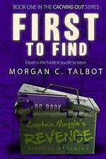 First to Find: Book One in the Caching Out Series (Volume 1) by Morgan C. Talbot