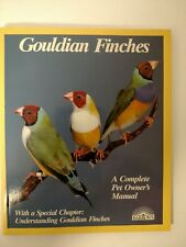 Gouldian Finches A Complete Pet Owner's Manual With A Special Chapter....